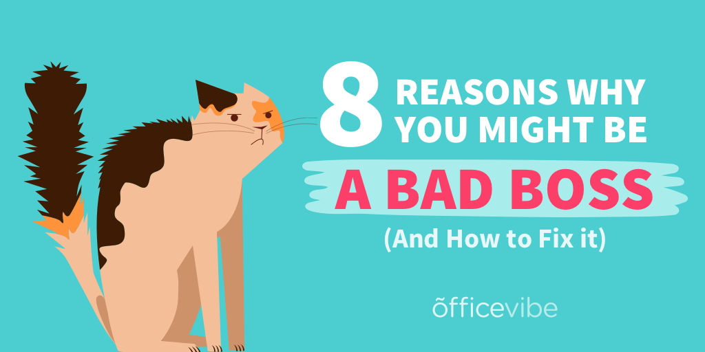 8 Reasons Why You Might Be A Bad Boss (And How To Fix It