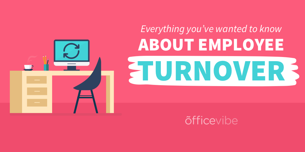 Everything You've Wanted To Know About Employee Turnover